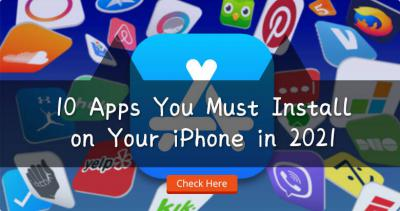 10 Apps You Must Install on Your iPhone in 2021
