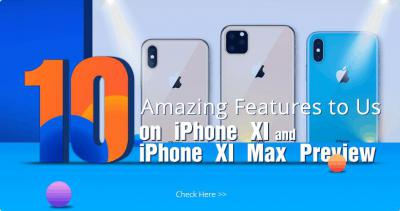 10 Amazing Features to Us on iPhone XI and iPhone XI Max Preview