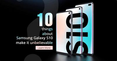 10 things about Samsung Galaxy S10 make it unbelievable
