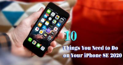 First 10 Things You Need to Do on Your iPhone SE 2020