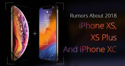 Rumors About 2018 iPhone XS, XS Plus And iPhone XR