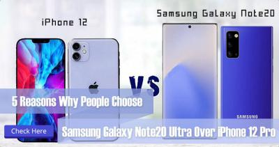 5 Reasons Why People Choose Samsung Galaxy Note20 Ultra Over iPhone 12 Pro