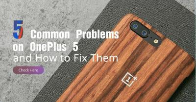 5 Common Problems on OnePlus 5 and How to Fix Them