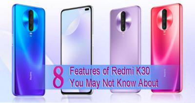 Top 8 Features of Redmi K30 You May Not Know About