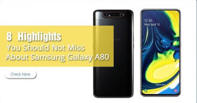 8 Highlights You Should Not Miss About Samsung Galaxy A80