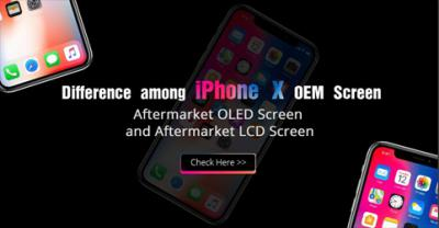 Difference among iPhone X OEM Screen, Aftermarket OLED Screen and Aftermarket LCD Screen