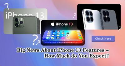 Big News About iPhone 13 Features – How Much do You Expect?