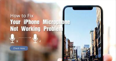 How to Fix Your iPhone Microphone Not Working Problem