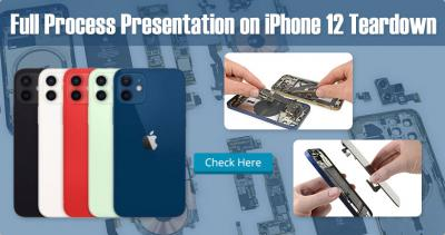 Full Process Presentation on iPhone 12 Teardown