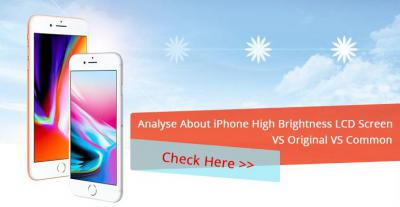 Analyse About iPhone High Brightness LCD Screen VS Original VS Common