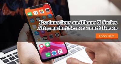 Explanations on iPhone X Series Aftermarket Screen Touch Issues