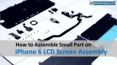 How to Assemble Small Parts on iPhone 6 LCD Screen Assembly