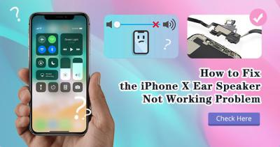How to Fix iPhone X Ear Speaker Not Working Problem