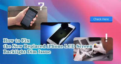 How to Fix the Replaced iPhone LCD Screen Backlight Dim Issue