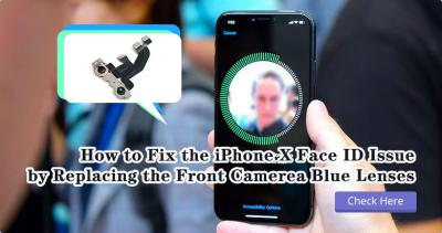 How to Fix the iPhone Face ID Issue by Replacing the Front Camera Blue Lenses