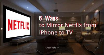 6 Ways to Mirror Netflix from iPhone to TV