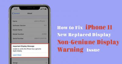 How to Fix the iPhone 11 New Replaced Display Non-Genuine Display Warning Issue