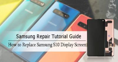 Simple Steps for Samsung S10 Display Screen Replacement
