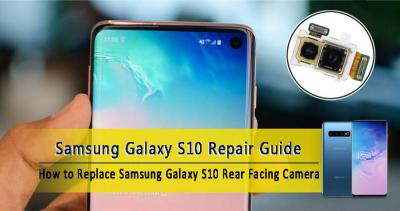 How to Teardown Samsung S10 for Rear-Facing Camera Replacement?
