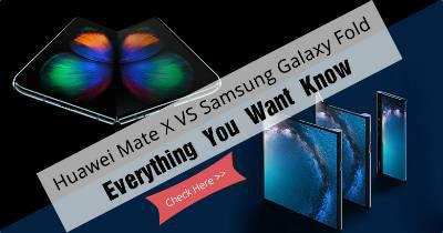 Huawei Mate X VS Samsung Galaxy Fold, Everything You Want Know