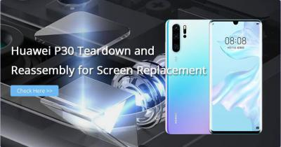 Huawei P30 Teardown and Reassembly for Display Screen Replacement