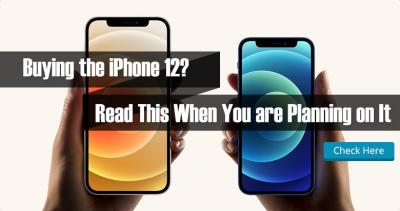 Buying the iPhone 12? Read This When You are Planning on It