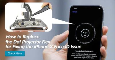 How to Replace the Dot Projector Flex for Fixing the iPhone X Face ID Issue
