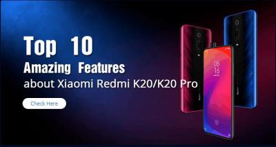 Top 10 Amazing Features about Xiaomi Redmi K20/K20 Pro