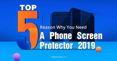 Top 5 Reason Why You Need A Phone Screen Protector2019