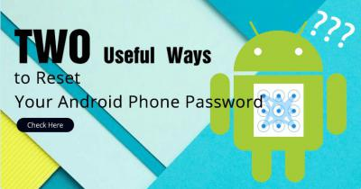Two Useful Ways to Reset Your Android Phone Password
