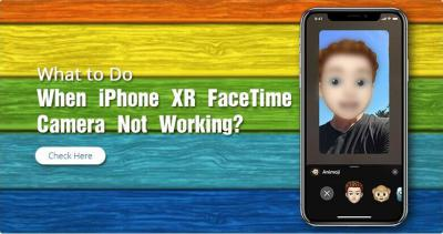 What to Do When iPhone XR FaceTime Camera Not Working?