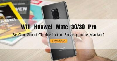 Will Huawei Mate 30/30 Pro Be Our Good Choice in the Smartphone Market?
