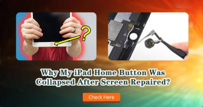 Why My iPad Home Button Collapsed After Screen Repaired?