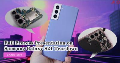 Full Process Presentation on Samsung Galaxy S21 Teardown