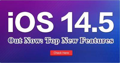 iOS 14.5 Out Now: Top New Features