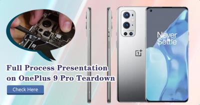 Full Process Presentation on OnePlus 9 Pro Teardown