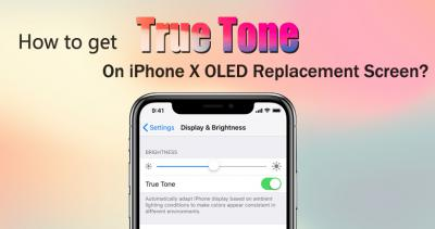 How to Get True Tone Function Back on Aftermarket iPhone X OLED Screen?