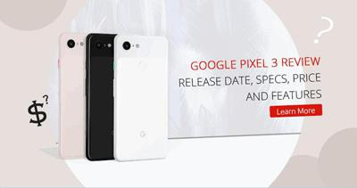 Google Pixel 3 Review: Release Date, Specs, Price and Features