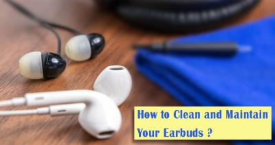 Tips on How to Clean and Maintain Your Earbuds