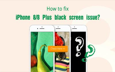 How to fix iPhone 8/8 Plus screen black issue?