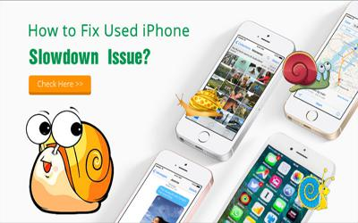 How to Fix Used iPhone Slowdown Issue?