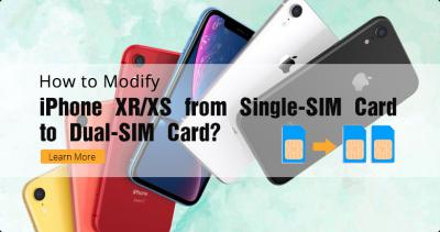 How to Modify iPhone XR/XS from Single-SIM Card to Dual-SIM Card?