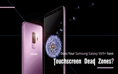 Does your Samsung Galaxy S9/S9+ Has Touchscreen Dead Zones?