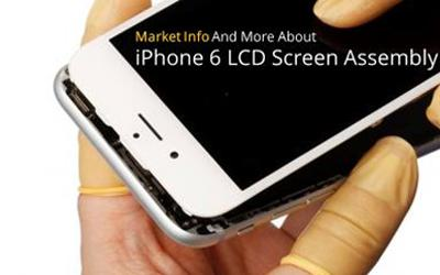 Market Info and Analysis of iPhone 6 LCD Screen Assembly
