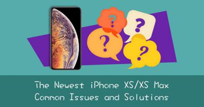 The Newest iPhone XS/XS Max Common Issues and Solutions