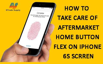 How to take care of aftermarket home button flex on iPhone 6S screen