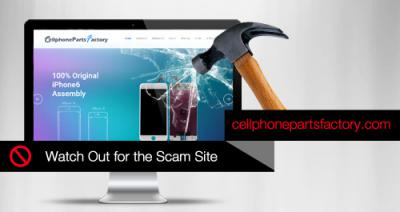 Watch Out for the Scam Site cellphonepartsfactory.com