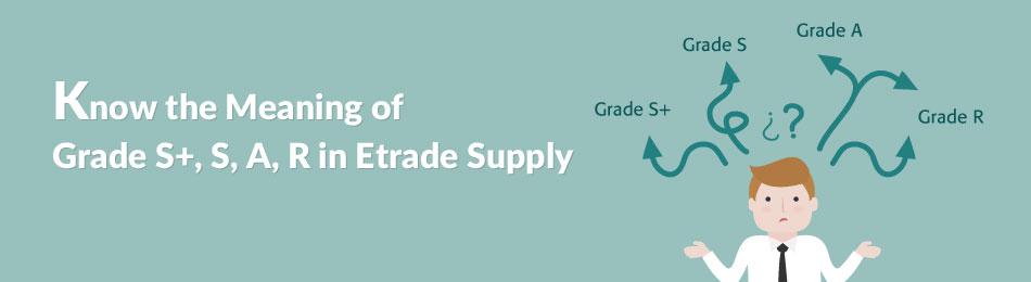 Know the Meaning of Grade S+,S,A,R in Etrade Supply